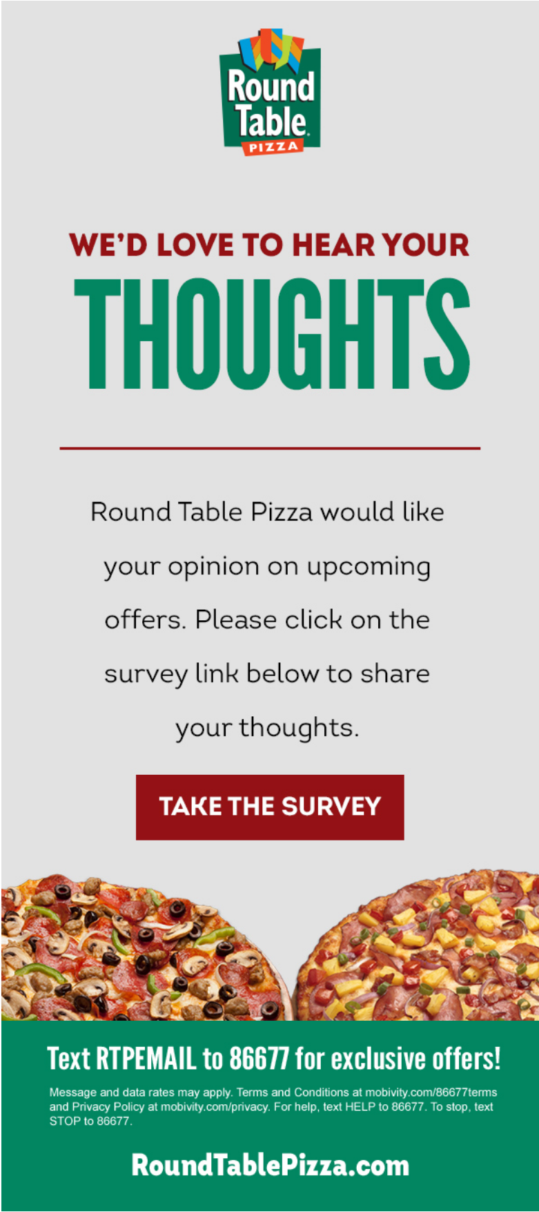 Round Table Pizza would like your opinion on upcoming offers.