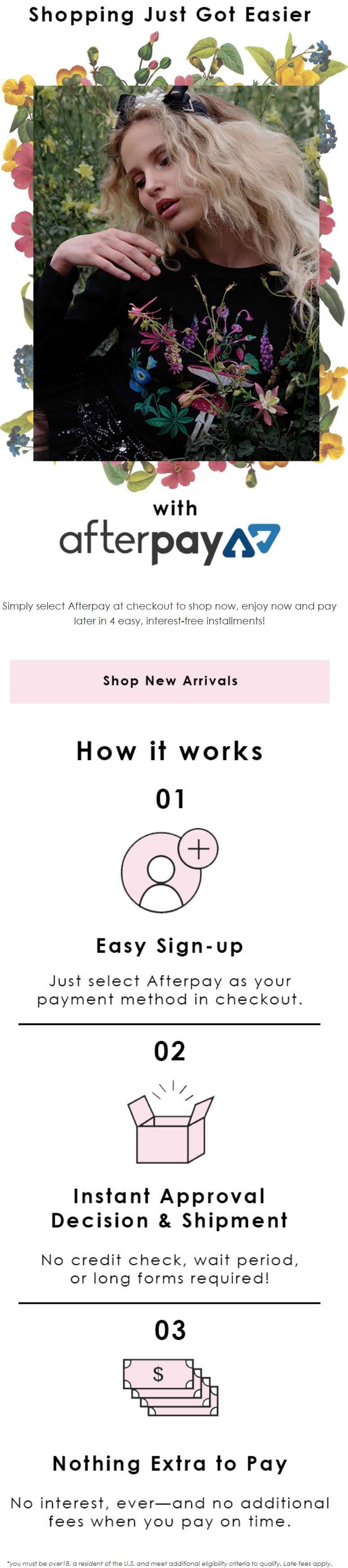 Simply select Afterpay at checkout to shop now, enjoy now and pay later in 4 easy, interest-free ins...